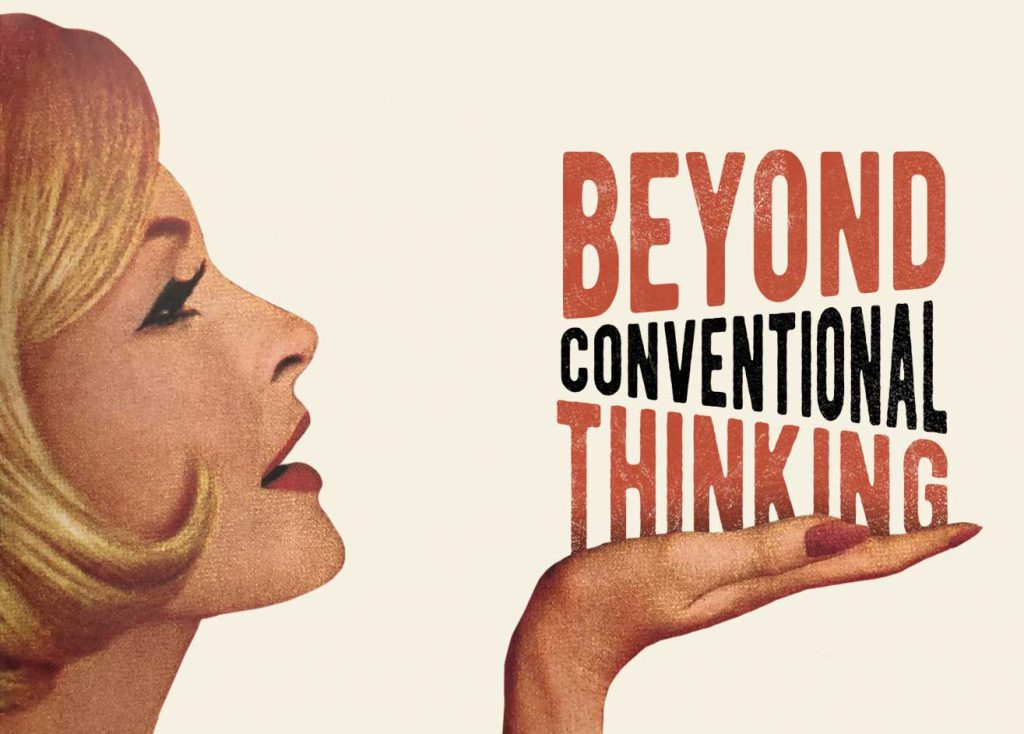 Beyond Conventional Thinking